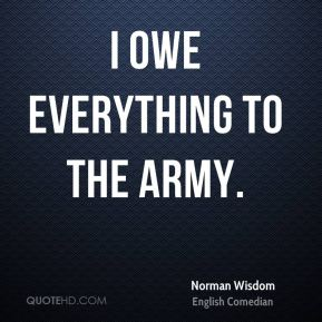 I owe everything to the army.