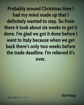 Probably around Christmas time I had my mind made up that I definitely wanted to stay. So from there it took about six weeks to get it done. I'm glad we got it done before I went to Italy because when we get back there's only two weeks before the trade deadline. I'm relieved it's over.