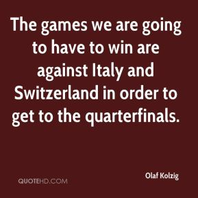 The games we are going to have to win are against Italy and Switzerland in order to get to the quarterfinals.