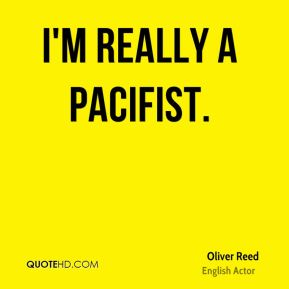 I'm really a pacifist.