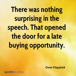 Owen Fitzpatrick  - There was nothing surprising in the speech. That opened the door for a late buying opportunity.