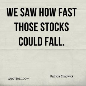 We saw how fast those stocks could fall.