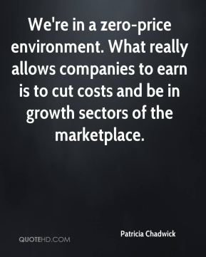 Patricia Chadwick  - We're in a zero-price environment. What really allows companies to earn is to cut costs and be in growth sectors of the marketplace.