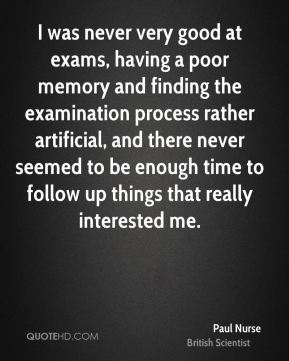 I was never very good at exams, having a poor memory and finding the examination process rather artificial, and there never seemed to be enough time to follow up things that really interested me.