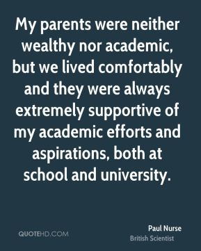 My parents were neither wealthy nor academic, but we lived comfortably and they were always extremely supportive of my academic efforts and aspirations, both at school and university.