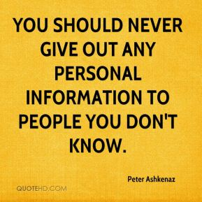 Peter Ashkenaz  - You should never give out any personal information to people you don't know.