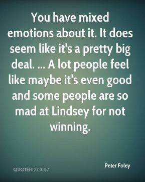 You have mixed emotions about it. It does seem like it's a pretty big deal. ... A lot people feel like maybe it's even good and some people are so mad at Lindsey for not winning.