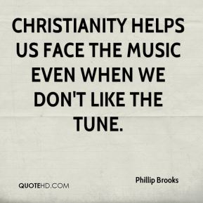Christianity helps us face the music even when we don't like the tune.