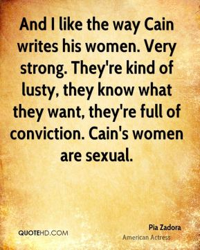 And I like the way Cain writes his women. Very strong. They're kind of lusty, they know what they want, they're full of conviction. Cain's women are sexual.
