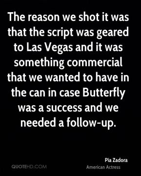 The reason we shot it was that the script was geared to Las Vegas and it was something commercial that we wanted to have in the can in case Butterfly was a success and we needed a follow-up.