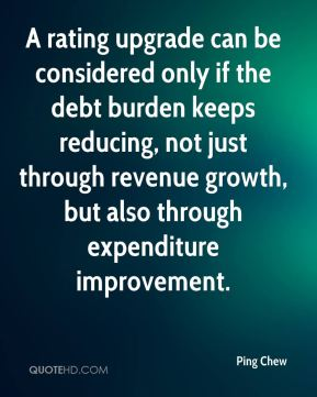A rating upgrade can be considered only if the debt burden keeps reducing, not just through revenue growth, but also through expenditure improvement.