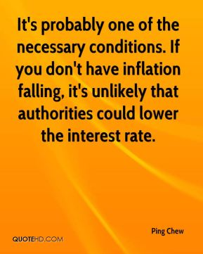 It's probably one of the necessary conditions. If you don't have inflation falling, it's unlikely that authorities could lower the interest rate.