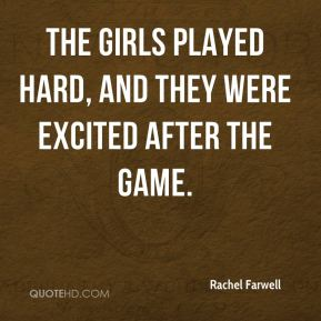 Rachel Farwell  - The girls played hard, and they were excited after the game.