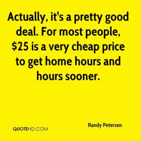 Randy Petersen  - Actually, it's a pretty good deal. For most people, $25 is a very cheap price to get home hours and hours sooner.