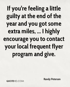 Randy Petersen  - If you're feeling a little guilty at the end of the year and you got some extra miles, ... I highly encourage you to contact your local frequent flyer program and give.