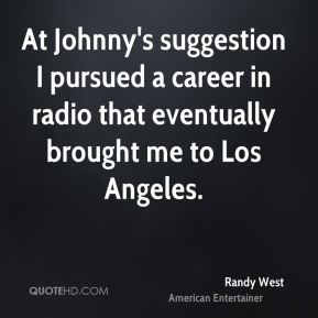 Randy West - At Johnny's suggestion I pursued a career in radio that eventually brought me to Los Angeles.