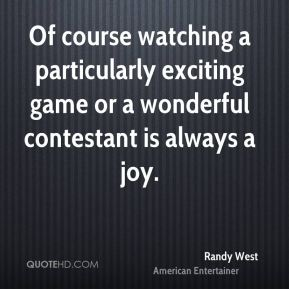 Of course watching a particularly exciting game or a wonderful contestant is always a joy.