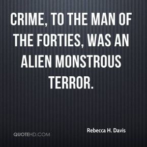 Rebecca H. Davis - Crime, to the man of the forties, was an alien monstrous terror.