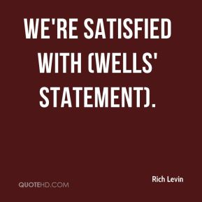 Rich Levin  - We're satisfied with (Wells' statement).