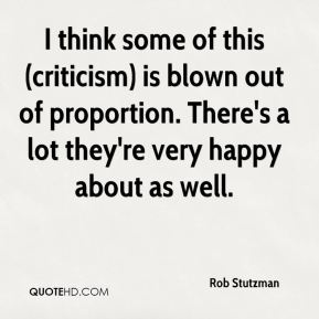 Rob Stutzman  - I think some of this (criticism) is blown out of proportion. There's a lot they're very happy about as well.