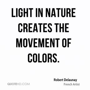 Robert Delaunay - Light in Nature creates the movement of colors.