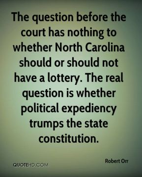 The question before the court has nothing to whether North Carolina should or should not have a lottery. The real question is whether political expediency trumps the state constitution.