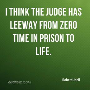 I think the judge has leeway from zero time in prison to life.