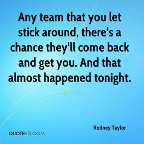 Any team that you let stick around, there's a chance they'll come back and get you. And that almost happened tonight.