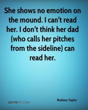She shows no emotion on the mound. I can't read her. I don't think her dad (who calls her pitches from the sideline) can read her.