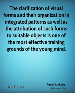 The clarification of visual forms and their organization in integrated patterns as well as the attribution of such forms to suitable objects is one of the most effective training grounds of the young mind.