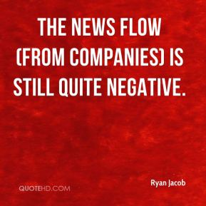 The news flow (from companies) is still quite negative.