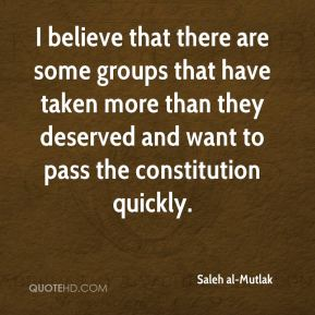 Saleh al-Mutlak  - I believe that there are some groups that have taken more than they deserved and want to pass the constitution quickly.