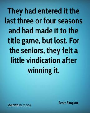 They had entered it the last three or four seasons and had made it to the title game, but lost. For the seniors, they felt a little vindication after winning it.