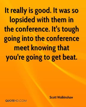 It really is good. It was so lopsided with them in the conference. It's tough going into the conference meet knowing that you're going to get beat.