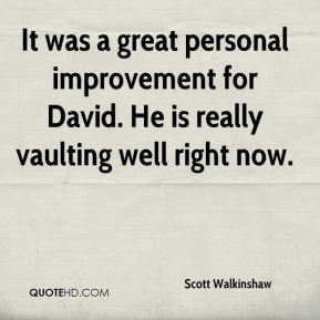 Scott Walkinshaw  - It was a great personal improvement for David. He is really vaulting well right now.