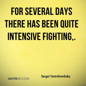 For several days there has been quite intensive fighting.