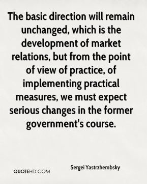 Sergei Yastrzhembsky  - The basic direction will remain unchanged, which is the development of market relations, but from the point of view of practice, of implementing practical measures, we must expect serious changes in the former government's course.