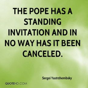 The pope has a standing invitation and in no way has it been canceled.