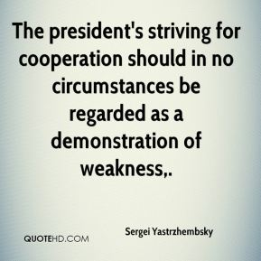 Sergei Yastrzhembsky  - The president's striving for cooperation should in no circumstances be regarded as a demonstration of weakness.