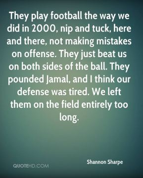 Shannon Sharpe  - They play football the way we did in 2000, nip and tuck, here and there, not making mistakes on offense. They just beat us on both sides of the ball. They pounded Jamal, and I think our defense was tired. We left them on the field entirely too long.