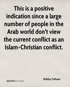 Shibley Telhami  - This is a positive indication since a large number of people in the Arab world don't view the current conflict as an Islam-Christian conflict.