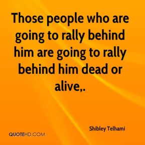 Shibley Telhami  - Those people who are going to rally behind him are going to rally behind him dead or alive.