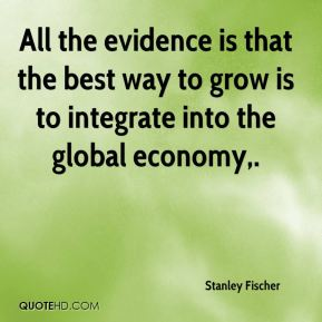 All the evidence is that the best way to grow is to integrate into the global economy.