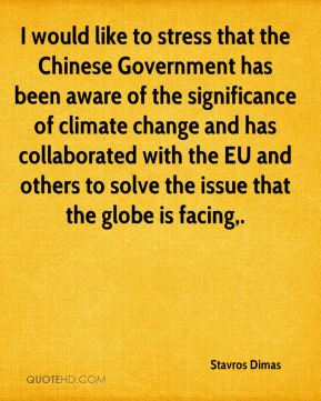 I would like to stress that the Chinese Government has been aware of the significance of climate change and has collaborated with the EU and others to solve the issue that the globe is facing.