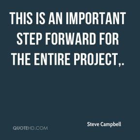 Steve Campbell  - This is an important step forward for the entire project.