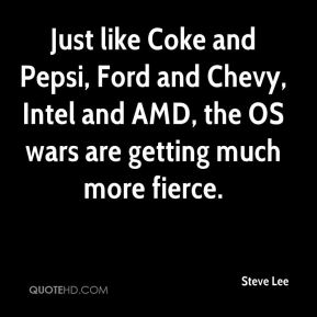 Steve Lee  - Just like Coke and Pepsi, Ford and Chevy, Intel and AMD, the OS wars are getting much more fierce.