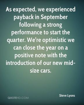 As expected, we experienced payback in September following a strong performance to start the quarter. We're optimistic we can close the year on a positive note with the introduction of our new mid-size cars.