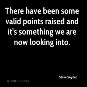 Steve Snyder  - There have been some valid points raised and it's something we are now looking into.