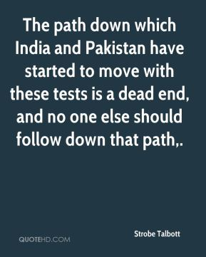 The path down which India and Pakistan have started to move with these tests is a dead end, and no one else should follow down that path.
