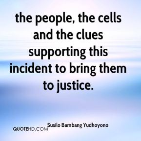 Susilo Bambang Yudhoyono  - the people, the cells and the clues supporting this incident to bring them to justice.